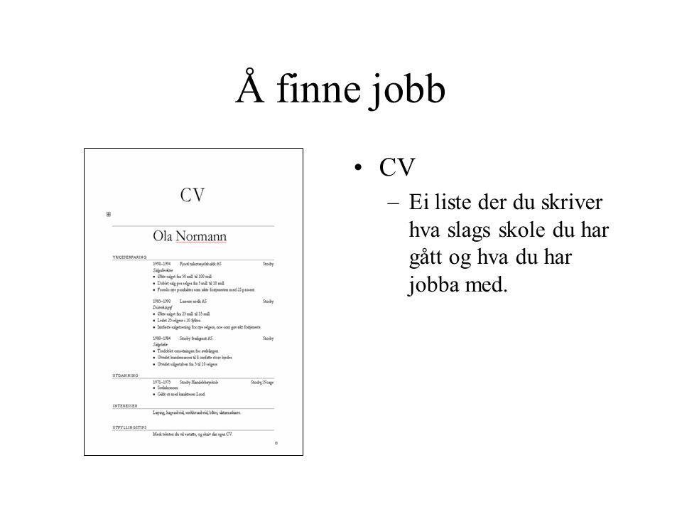 Å finne jobb CV Ei liste der du skriver hva slags skole du har gått og hva du har jobba med.