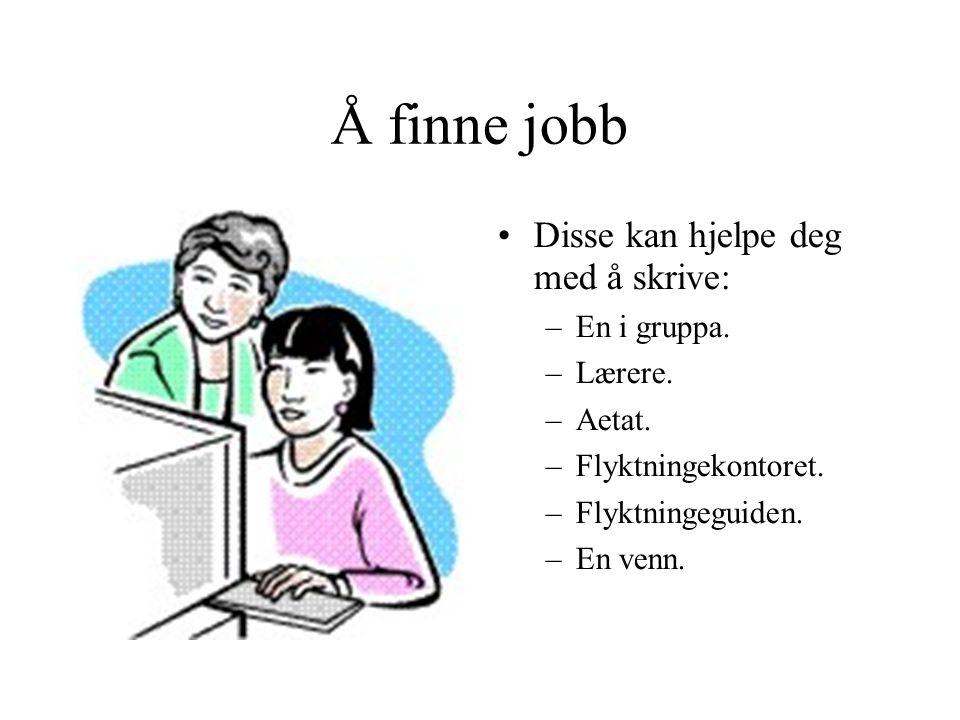 Å finne jobb Disse kan hjelpe deg med å skrive: En i gruppa. Lærere.