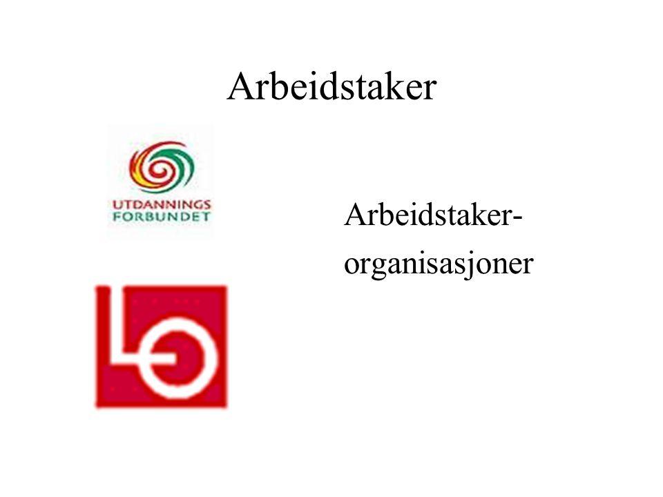 Arbeidstaker Arbeidstaker- organisasjoner