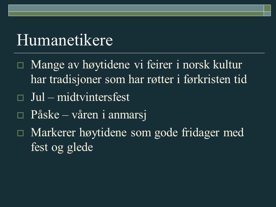 Humanetikere Mange av høytidene vi feirer i norsk kultur har tradisjoner som har røtter i førkristen tid.