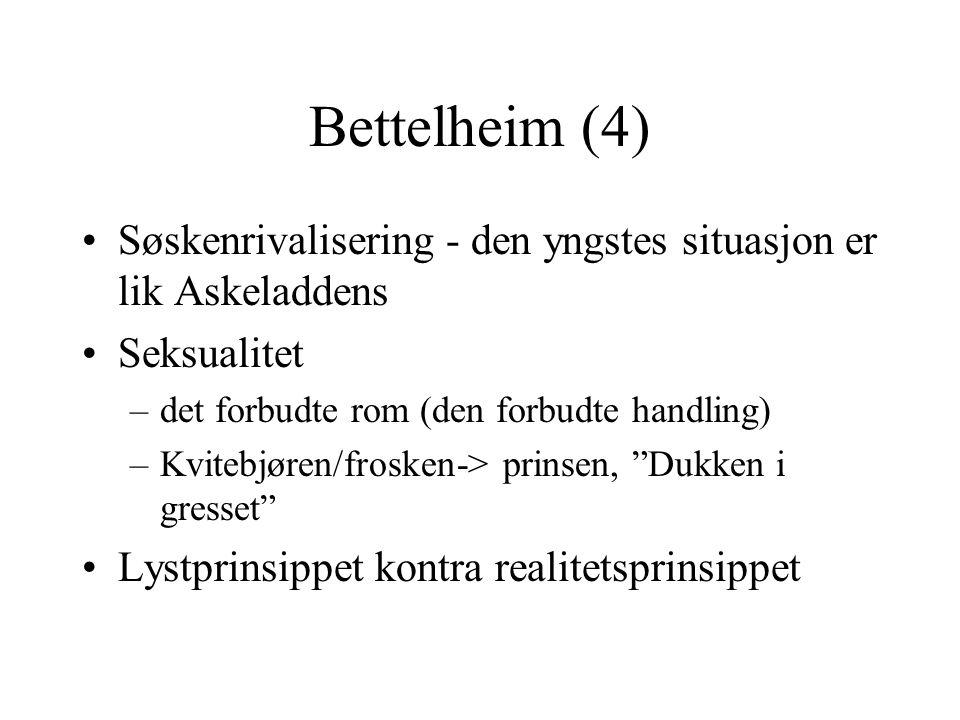 Bettelheim (4) Søskenrivalisering - den yngstes situasjon er lik Askeladdens. Seksualitet. det forbudte rom (den forbudte handling)