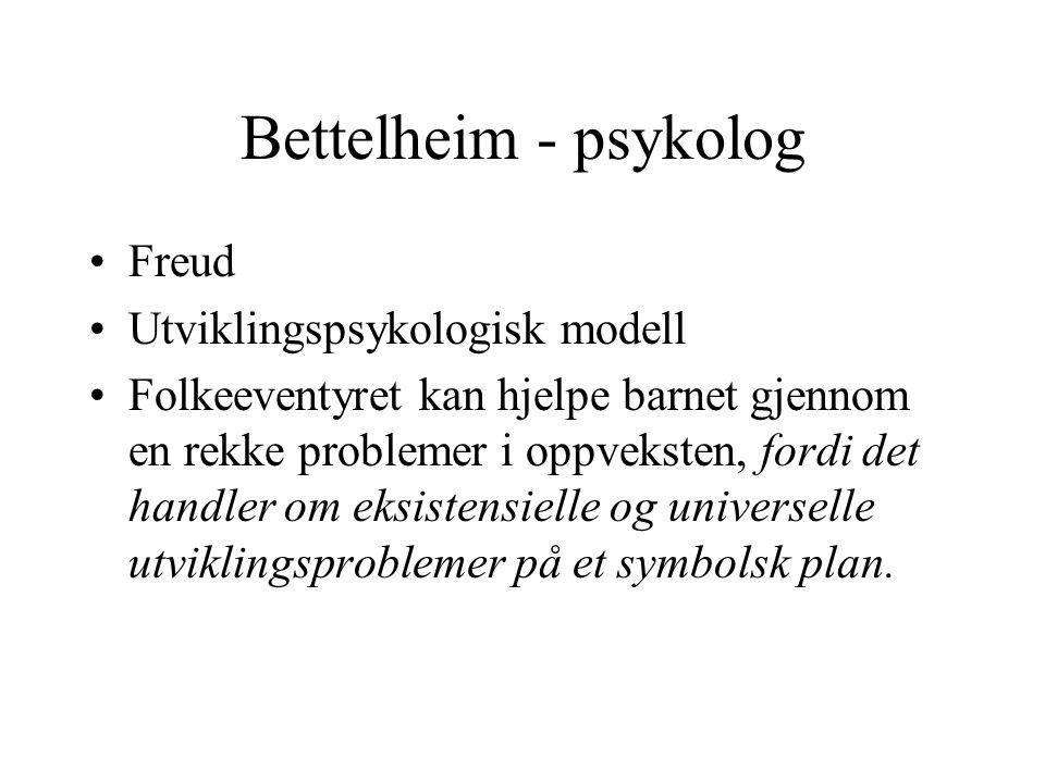 Bettelheim - psykolog Freud Utviklingspsykologisk modell