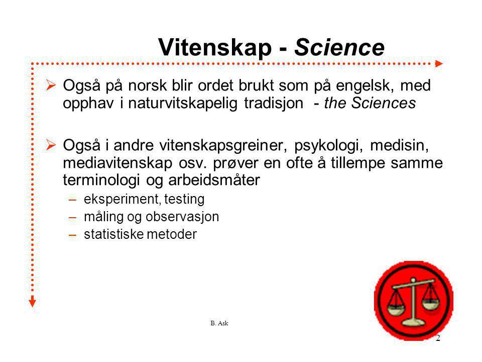 Vitenskap - Science Også på norsk blir ordet brukt som på engelsk, med opphav i naturvitskapelig tradisjon - the Sciences.