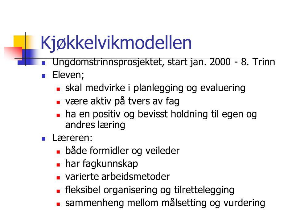 Kjøkkelvikmodellen Ungdomstrinnsprosjektet, start jan. 2000 - 8. Trinn