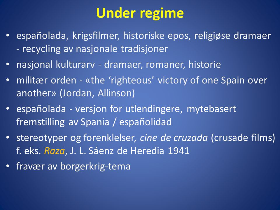 Under regime españolada, krigsfilmer, historiske epos, religiøse dramaer - recycling av nasjonale tradisjoner.