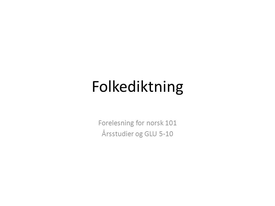 Forelesning for norsk 101 Årsstudier og GLU 5-10