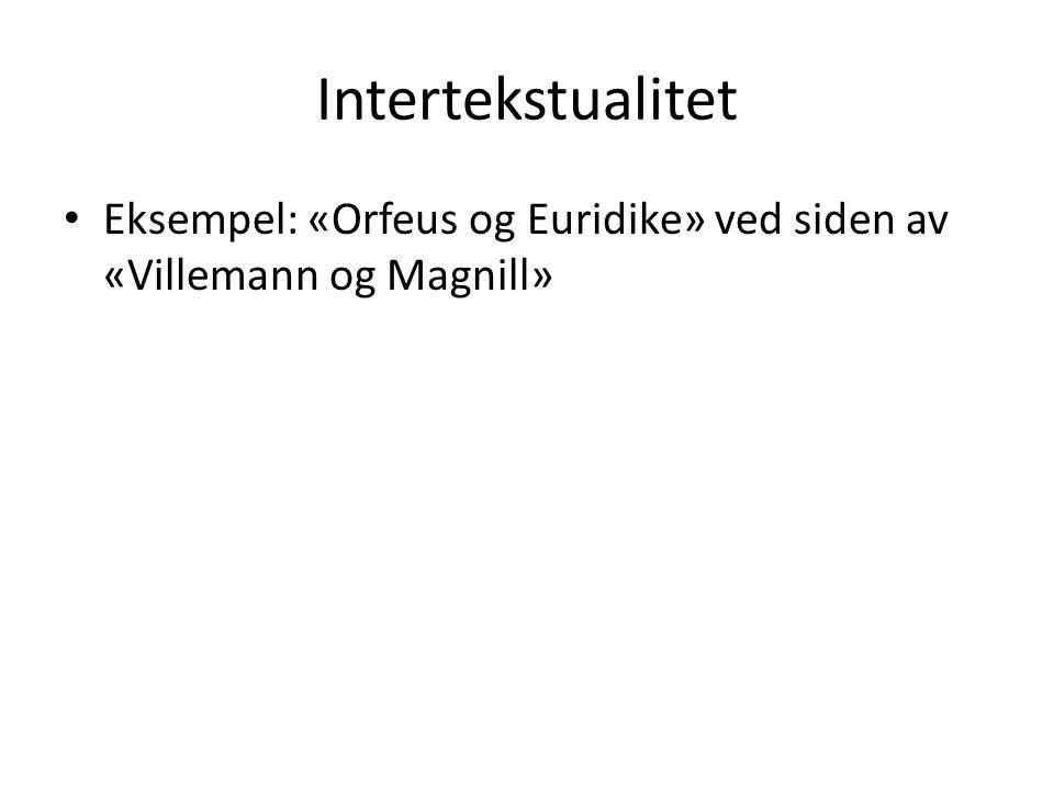 Intertekstualitet Eksempel: «Orfeus og Euridike» ved siden av «Villemann og Magnill»