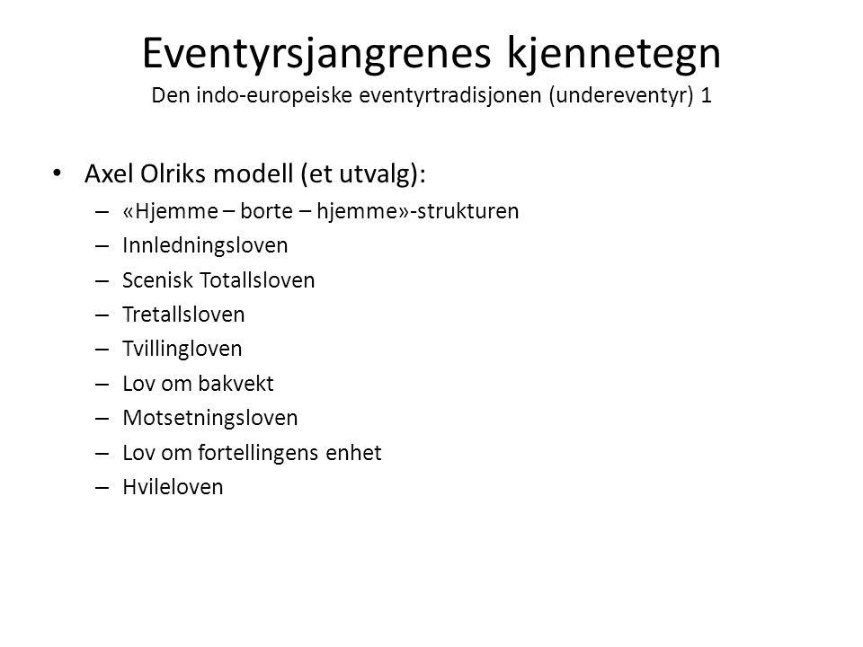 Eventyrsjangrenes kjennetegn Den indo-europeiske eventyrtradisjonen (undereventyr) 1