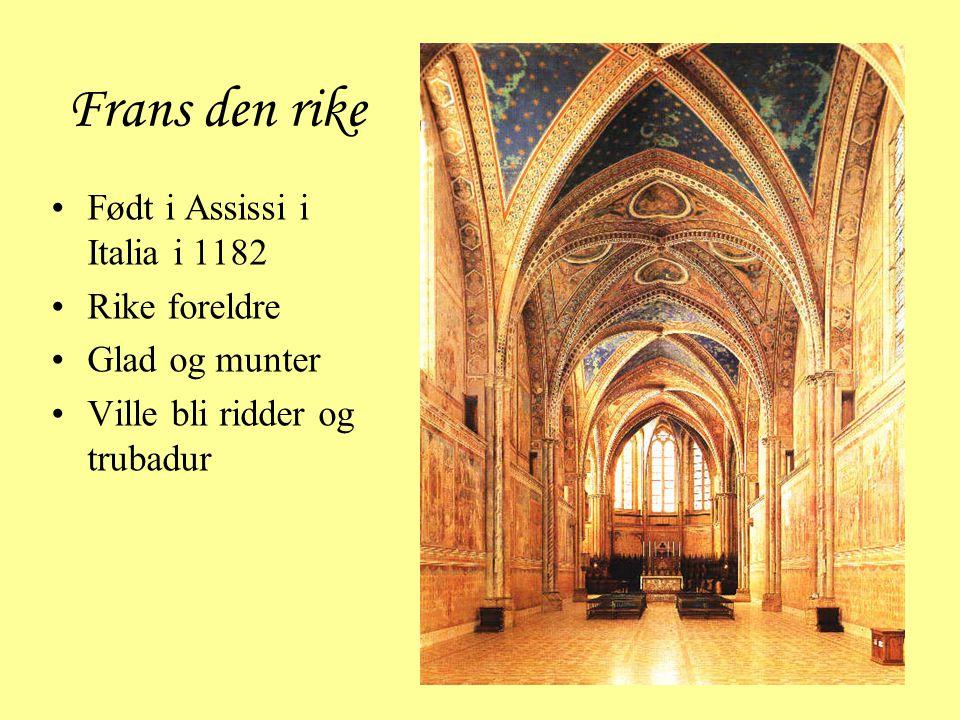 Frans den rike Født i Assissi i Italia i 1182 Rike foreldre