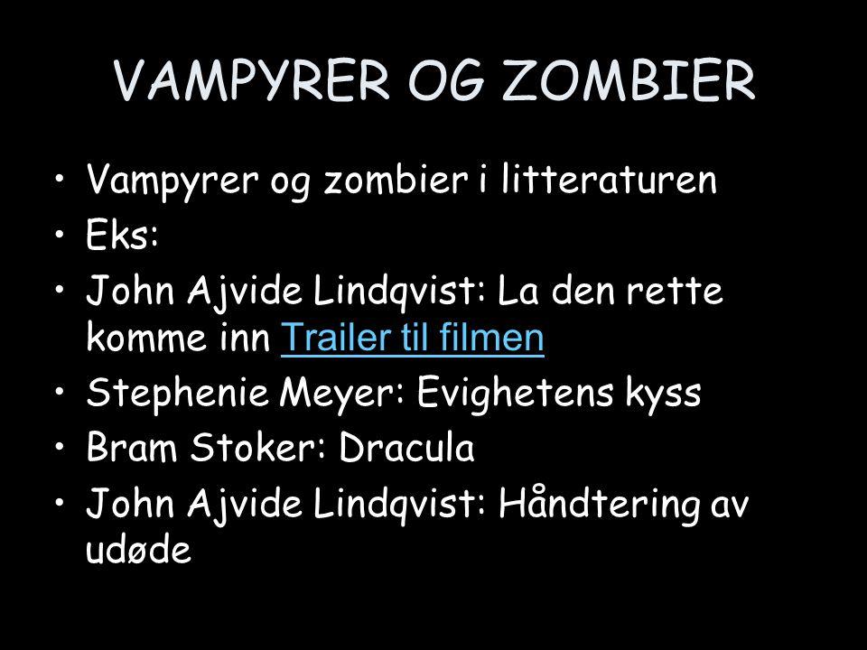 VAMPYRER OG ZOMBIER Vampyrer og zombier i litteraturen Eks: