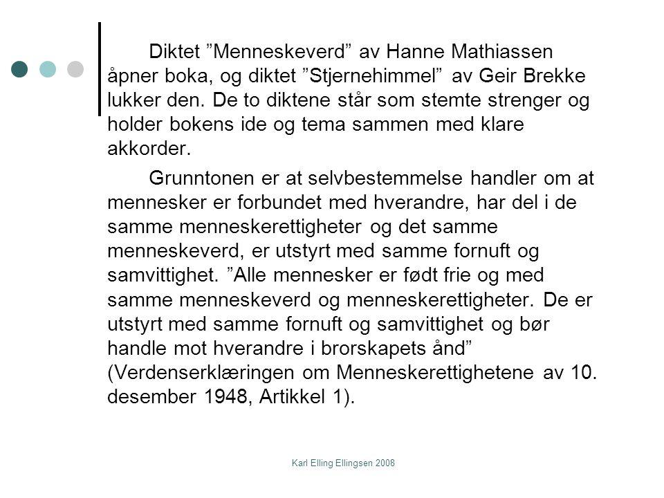 Diktet Menneskeverd av Hanne Mathiassen åpner boka, og diktet Stjernehimmel av Geir Brekke lukker den. De to diktene står som stemte strenger og holder bokens ide og tema sammen med klare akkorder.