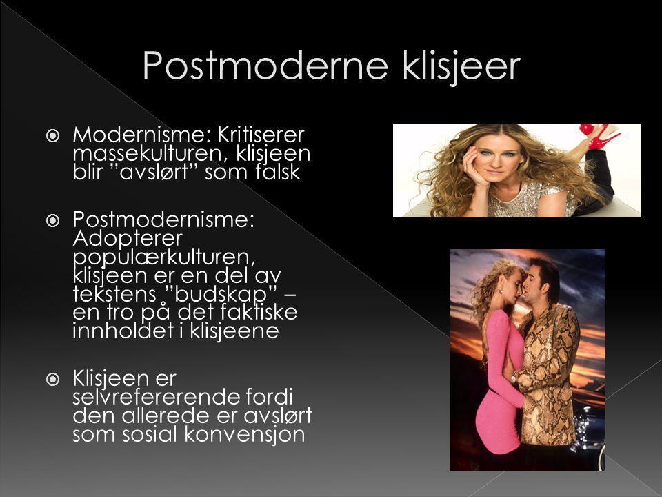 Postmoderne klisjeer Modernisme: Kritiserer massekulturen, klisjeen blir avslørt som falsk.