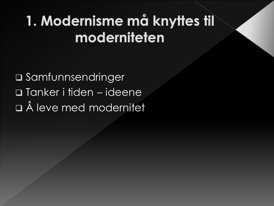 1. Modernisme må knyttes til moderniteten
