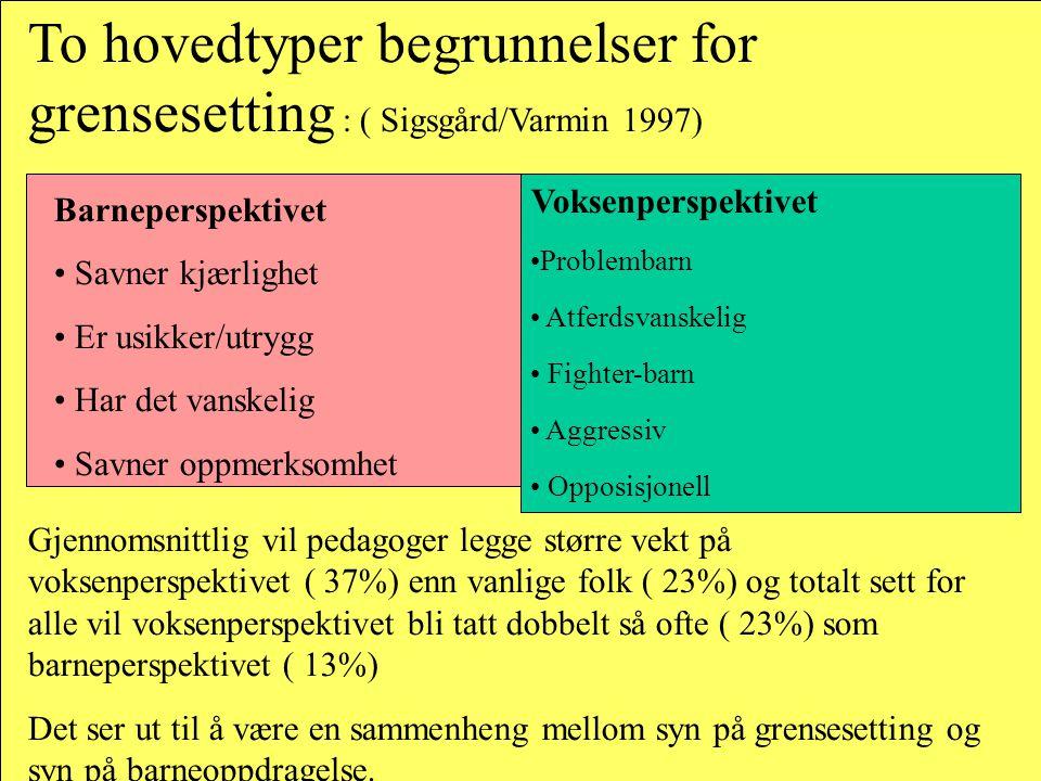 To hovedtyper begrunnelser for grensesetting : ( Sigsgård/Varmin 1997)