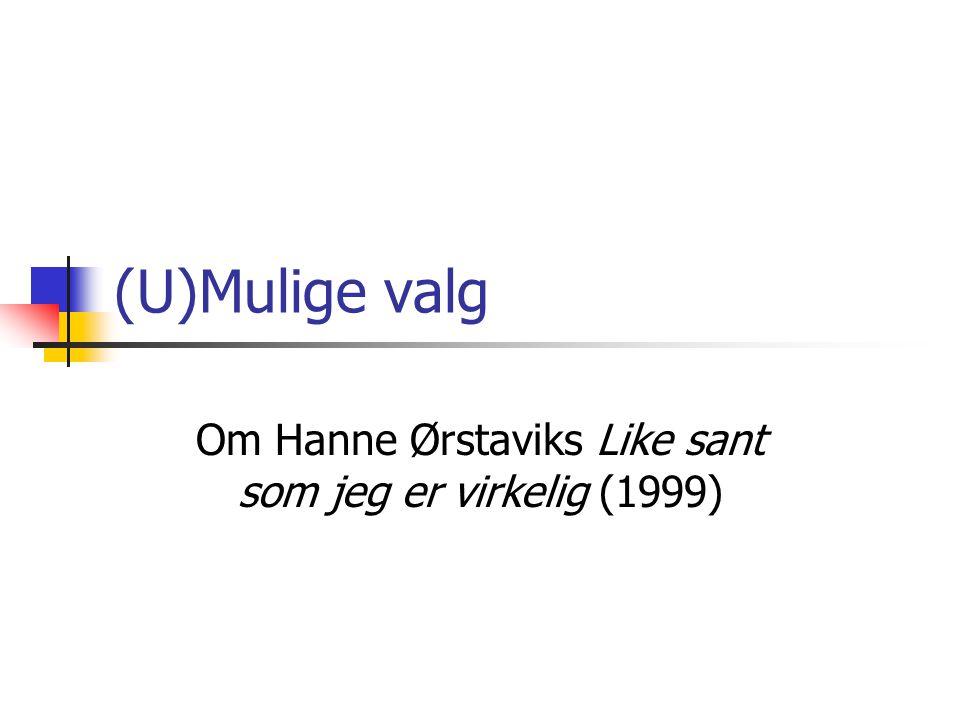 Om Hanne Ørstaviks Like sant som jeg er virkelig (1999)