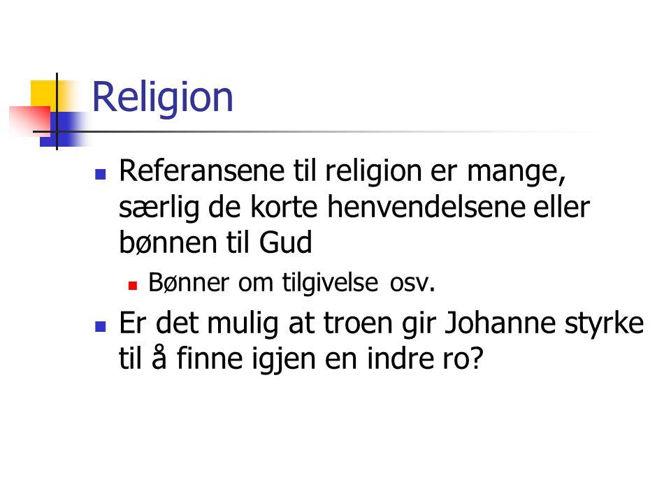 Religion Referansene til religion er mange, særlig de korte henvendelsene eller bønnen til Gud. Bønner om tilgivelse osv.