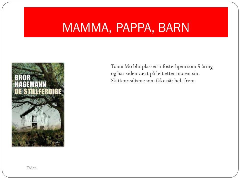 MAMMA, PAPPA, BARN Tonni Mo blir plassert i fosterhjem som 5 åring og har siden vært på leit etter moren sin.