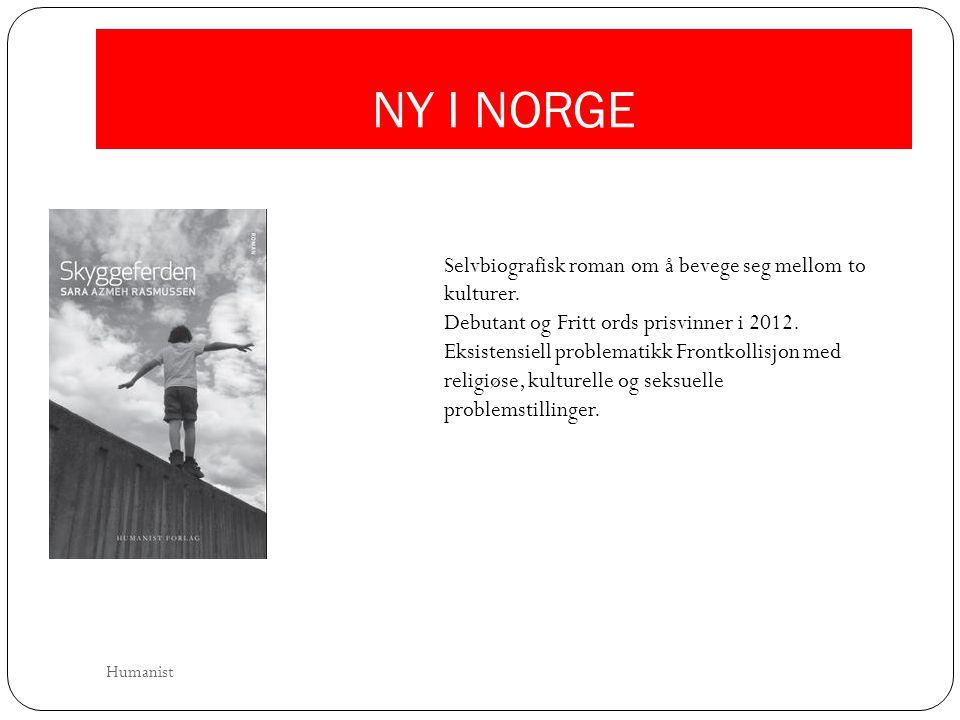 NY I NORGE Selvbiografisk roman om å bevege seg mellom to kulturer. Debutant og Fritt ords prisvinner i 2012.
