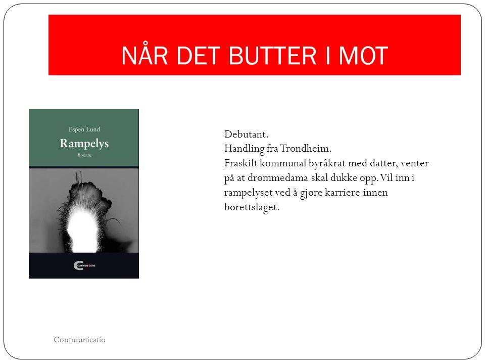 NÅR DET BUTTER I MOT Debutant. Handling fra Trondheim.
