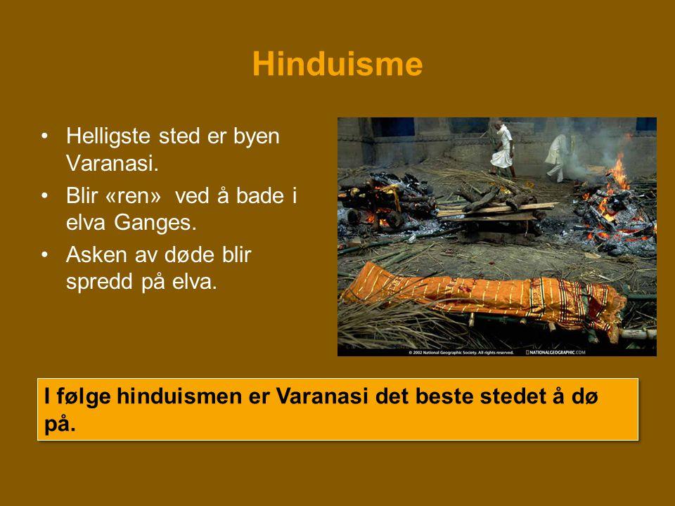 Hinduisme Helligste sted er byen Varanasi.