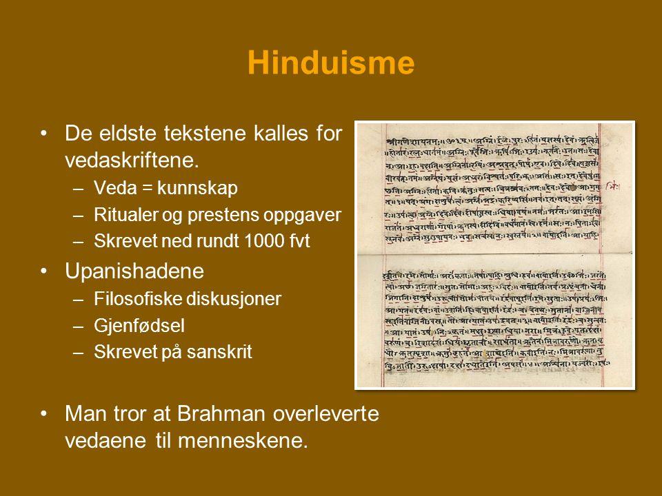 Hinduisme De eldste tekstene kalles for vedaskriftene. Upanishadene