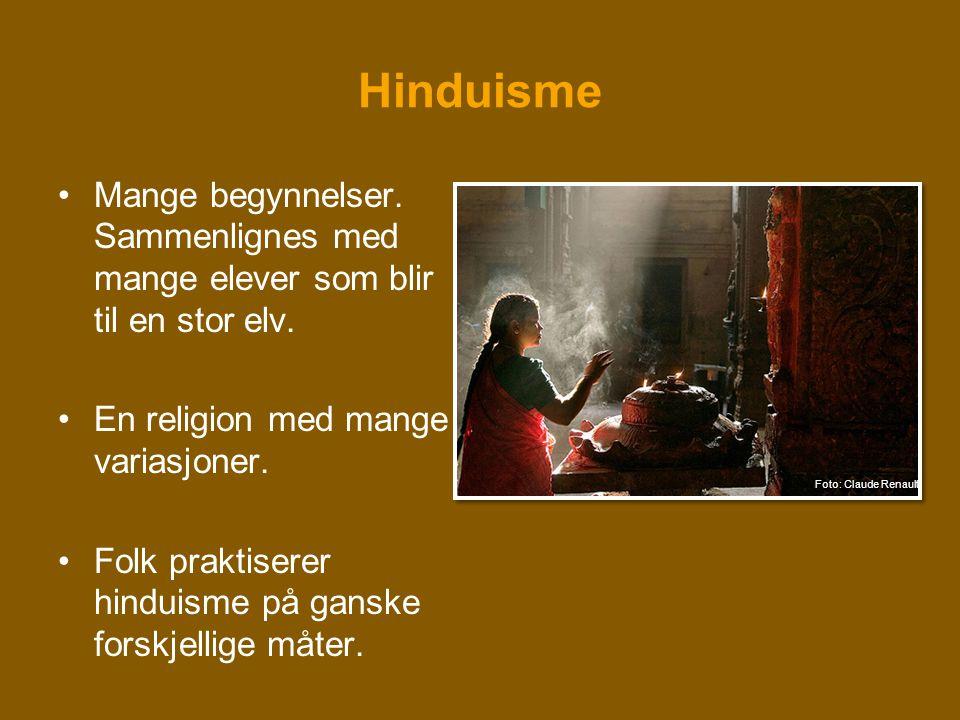 Hinduisme Mange begynnelser. Sammenlignes med mange elever som blir til en stor elv. En religion med mange variasjoner.