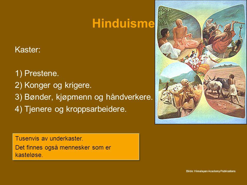 Hinduisme Kaster: 1) Prestene. 2) Konger og krigere.