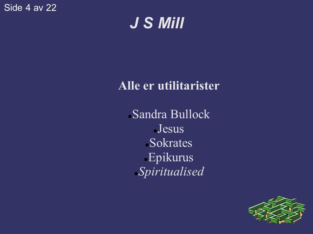 J S Mill Alle er utilitarister Sandra Bullock Jesus Sokrates Epikurus