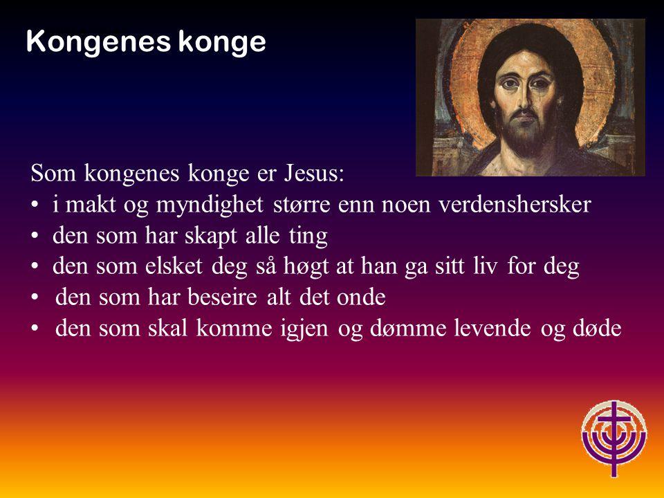 Kongenes konge Som kongenes konge er Jesus: