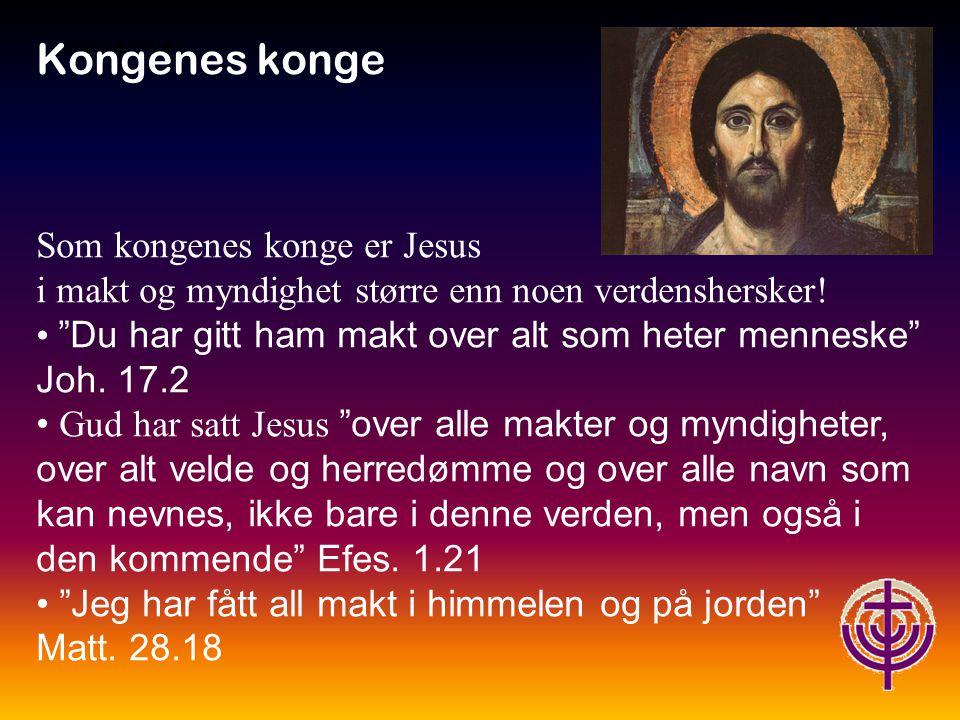 Kongenes konge Som kongenes konge er Jesus