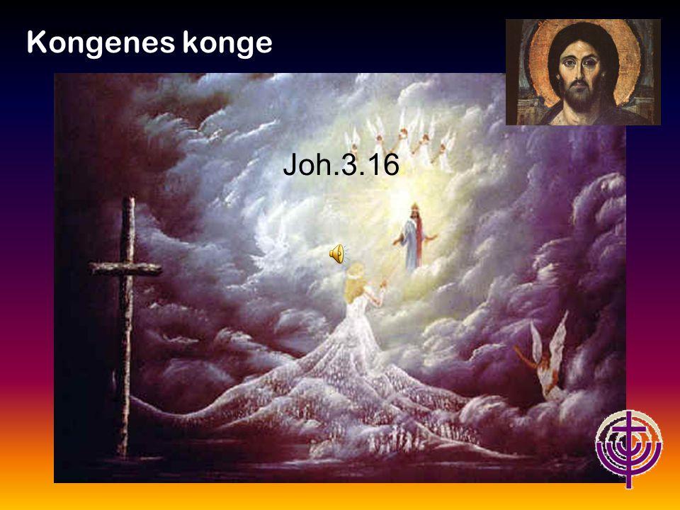Kongenes konge Jødiske røtter… Joh.3.16