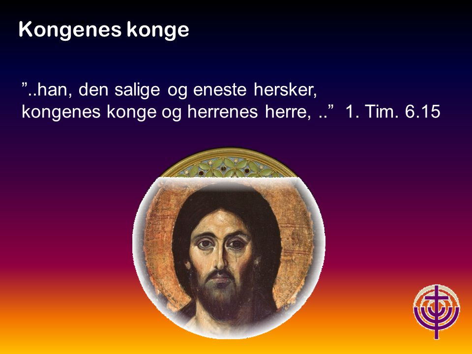 Kongenes konge Jødiske røtter… ..han, den salige og eneste hersker, kongenes konge og herrenes herre, .. 1.