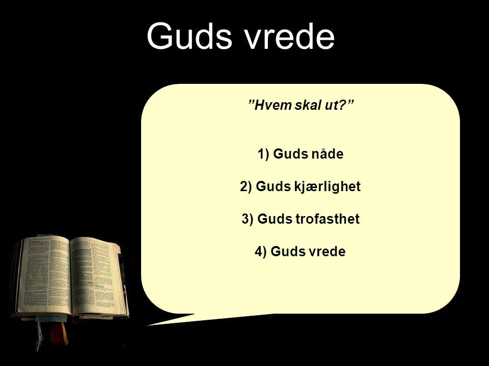 Guds vrede Hvem skal ut 1) Guds nåde 2) Guds kjærlighet