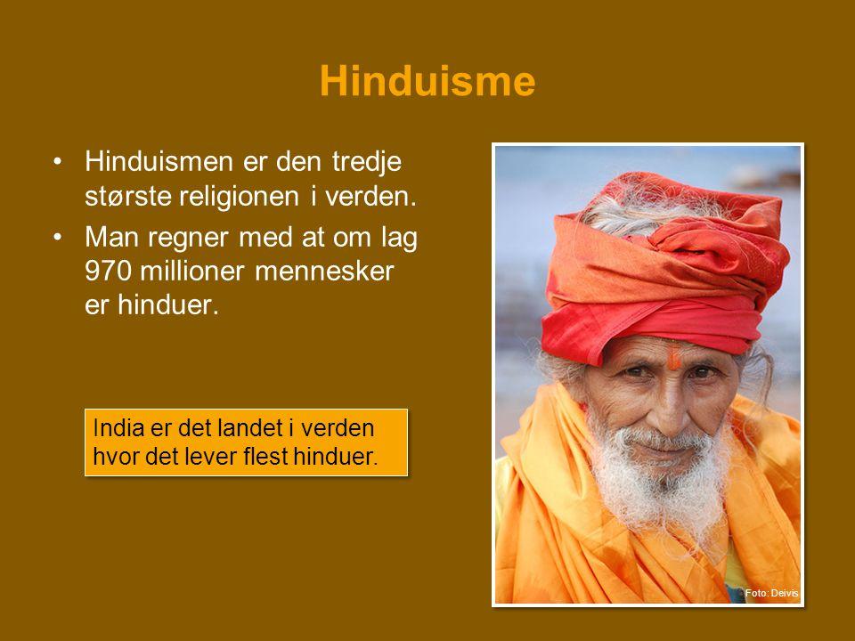 Hinduisme Hinduismen er den tredje største religionen i verden.
