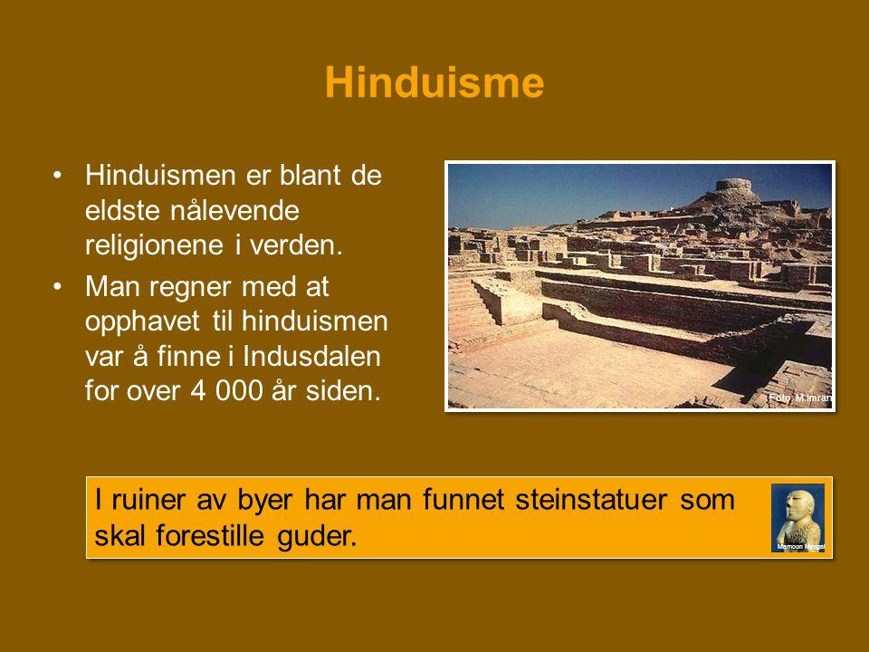 Hinduisme Hinduismen er blant de eldste nålevende religionene i verden.