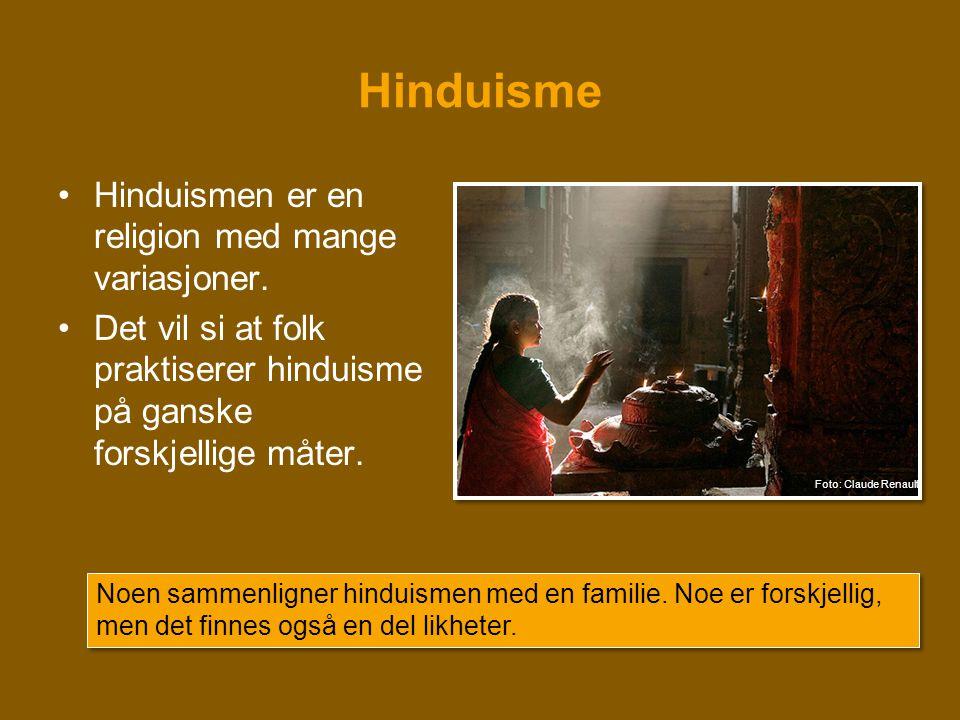 Hinduisme Hinduismen er en religion med mange variasjoner.