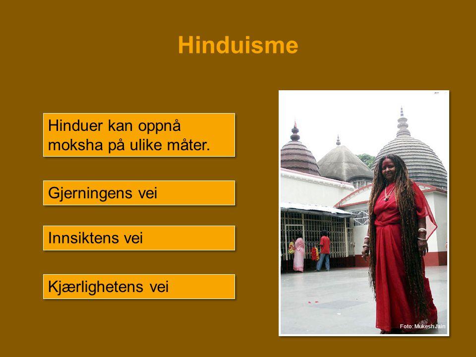 Hinduisme Hinduer kan oppnå moksha på ulike måter. Gjerningens vei
