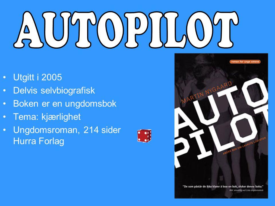 AUTOPILOT Utgitt i 2005 Delvis selvbiografisk Boken er en ungdomsbok