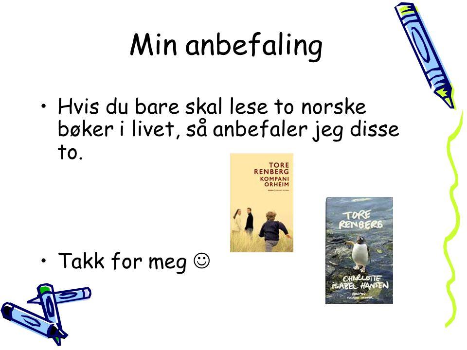 Min anbefaling Hvis du bare skal lese to norske bøker i livet, så anbefaler jeg disse to. Takk for meg 