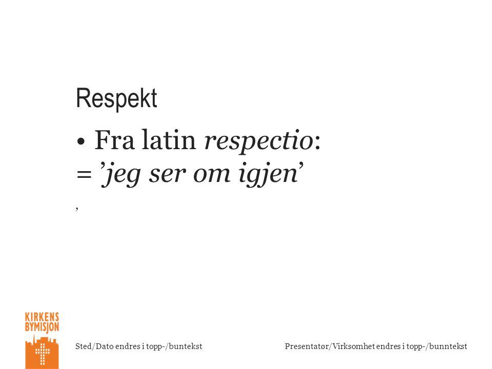 Respekt Fra latin respectio: = 'jeg ser om igjen' '