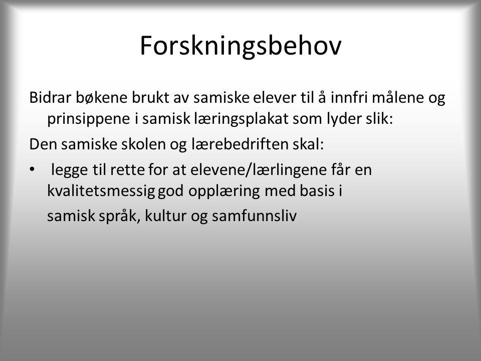 Forskningsbehov Bidrar bøkene brukt av samiske elever til å innfri målene og prinsippene i samisk læringsplakat som lyder slik: