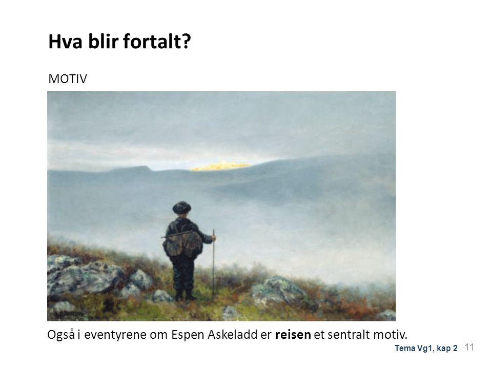 Hva blir fortalt. MOTIV Også i eventyrene om Espen Askeladd er reisen et sentralt motiv.