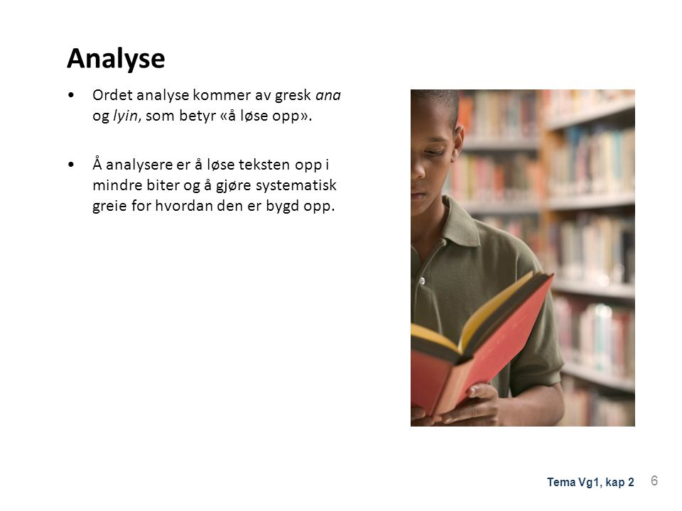 Analyse Ordet analyse kommer av gresk ana og lyin, som betyr «å løse opp».