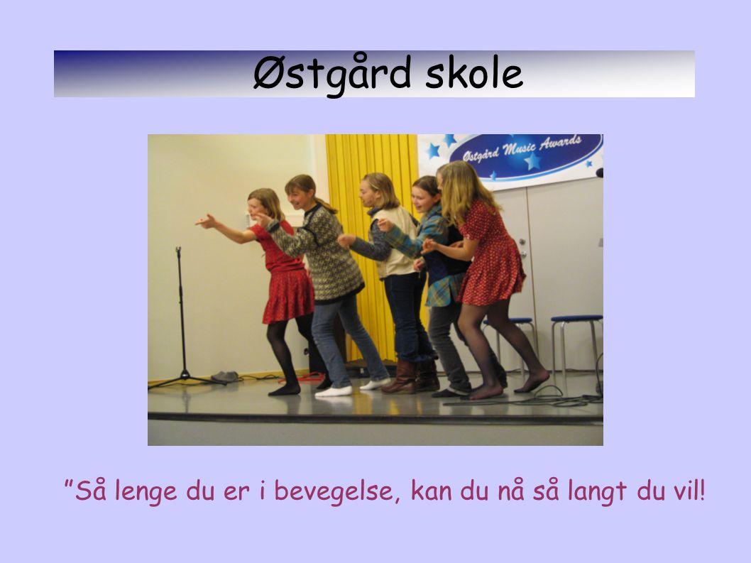 Østgård skole Så lenge du er i bevegelse, kan du nå så langt du vil!