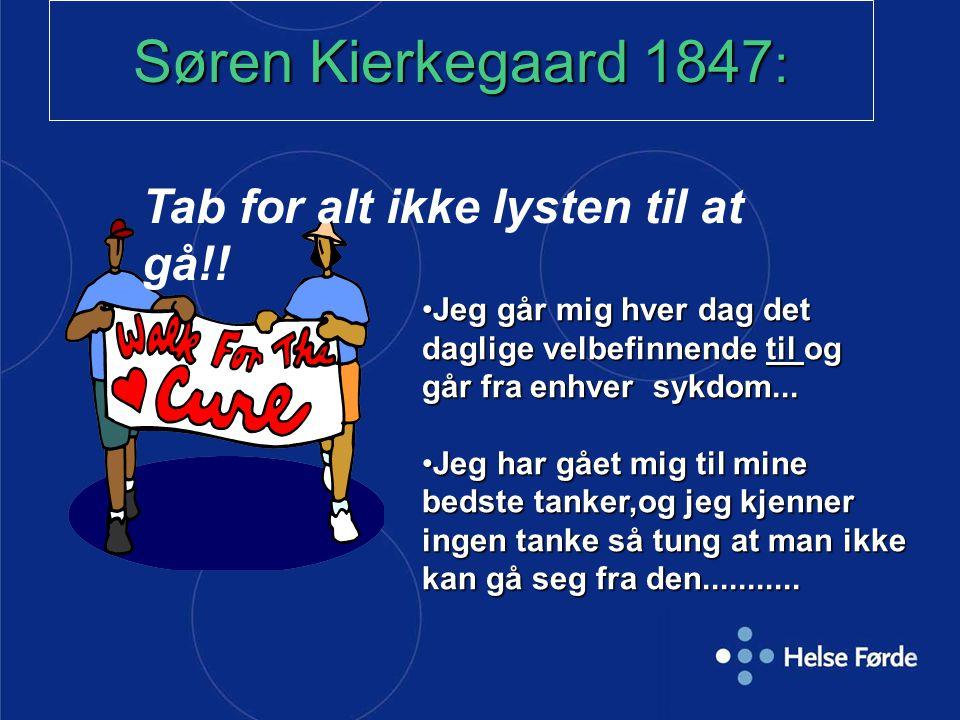 Søren Kierkegaard 1847: Tab for alt ikke lysten til at gå!!