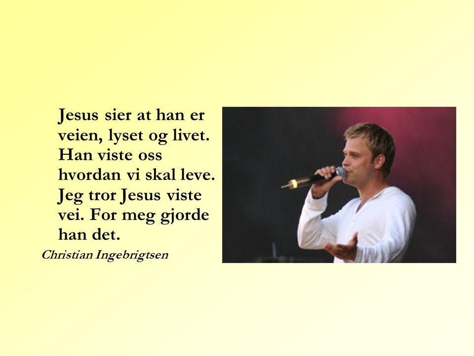 Jesus sier at han er veien, lyset og livet