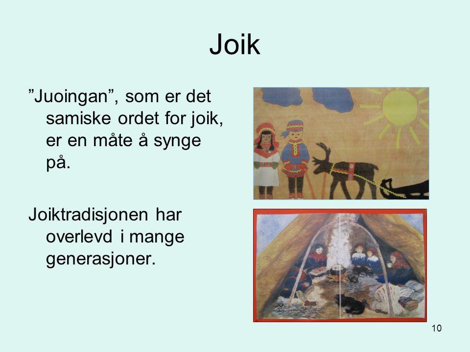 Joik Juoingan , som er det samiske ordet for joik, er en måte å synge på.