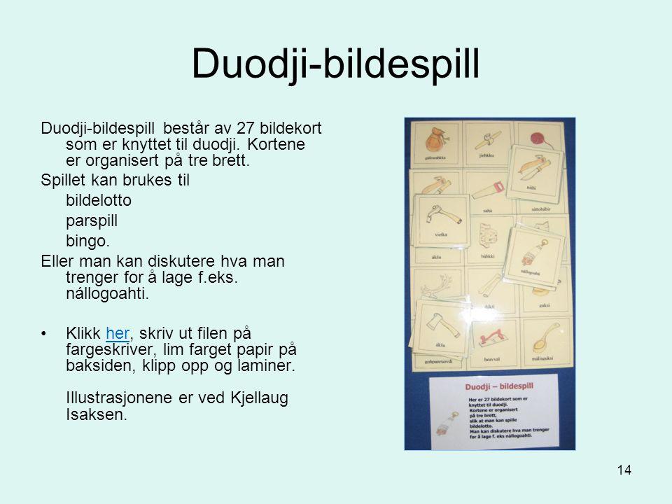 Duodji-bildespill Duodji-bildespill består av 27 bildekort som er knyttet til duodji. Kortene er organisert på tre brett.