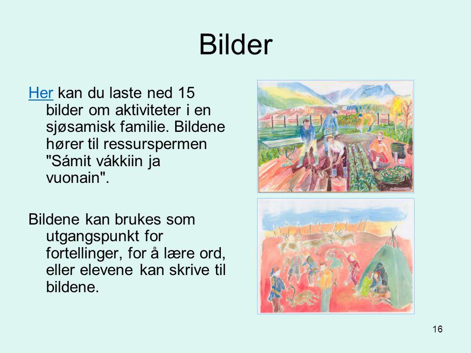 Bilder Her kan du laste ned 15 bilder om aktiviteter i en sjøsamisk familie. Bildene hører til ressurspermen Sámit vákkiin ja vuonain .