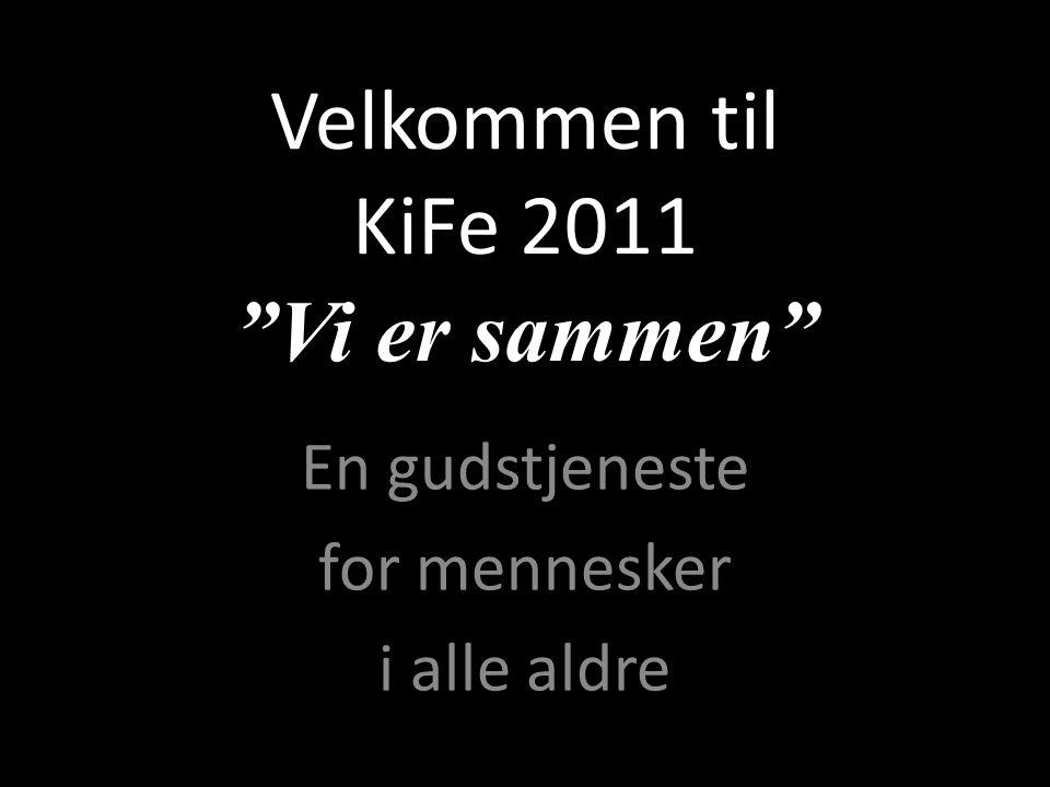 Velkommen til KiFe 2011 Vi er sammen